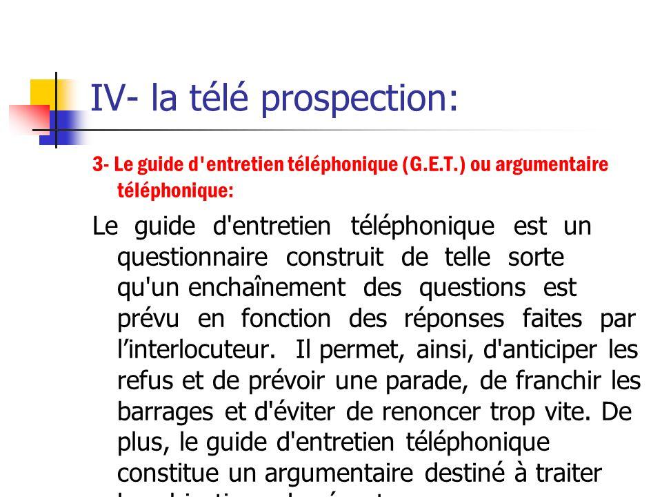 IV- la télé prospection: 2.2. Lémission d'appels: - Le téléphone peut être utilisé pour: réaliser une enquête auprès de la clientèle; réactiver des cl