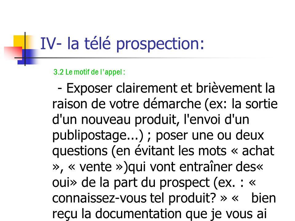 IV- la télé prospection: 3.1 La prise de contact : Saluer poliment la personne qui répond; se présenter (ex. : indiquer son prénom, son nom, le nom de