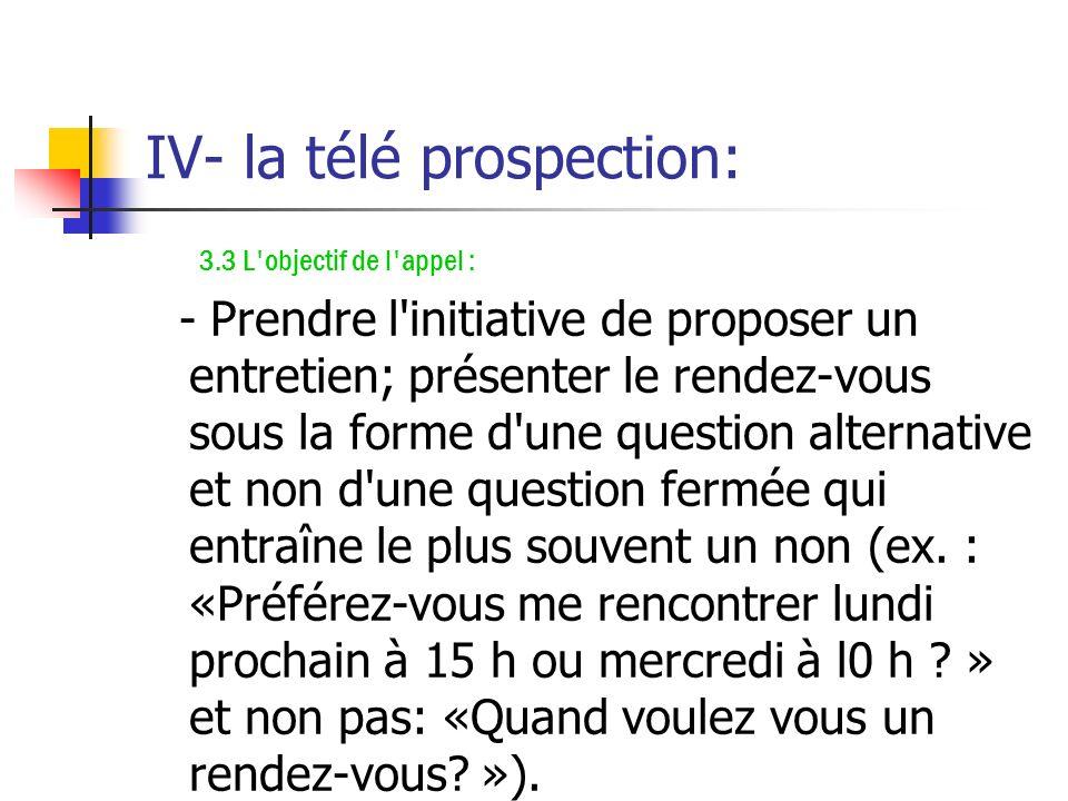 IV- la télé prospection: 3.2 Le motif de l'appel : - Exposer clairement et brièvement la raison de votre démarche (ex: la sortie d'un nouveau produit,