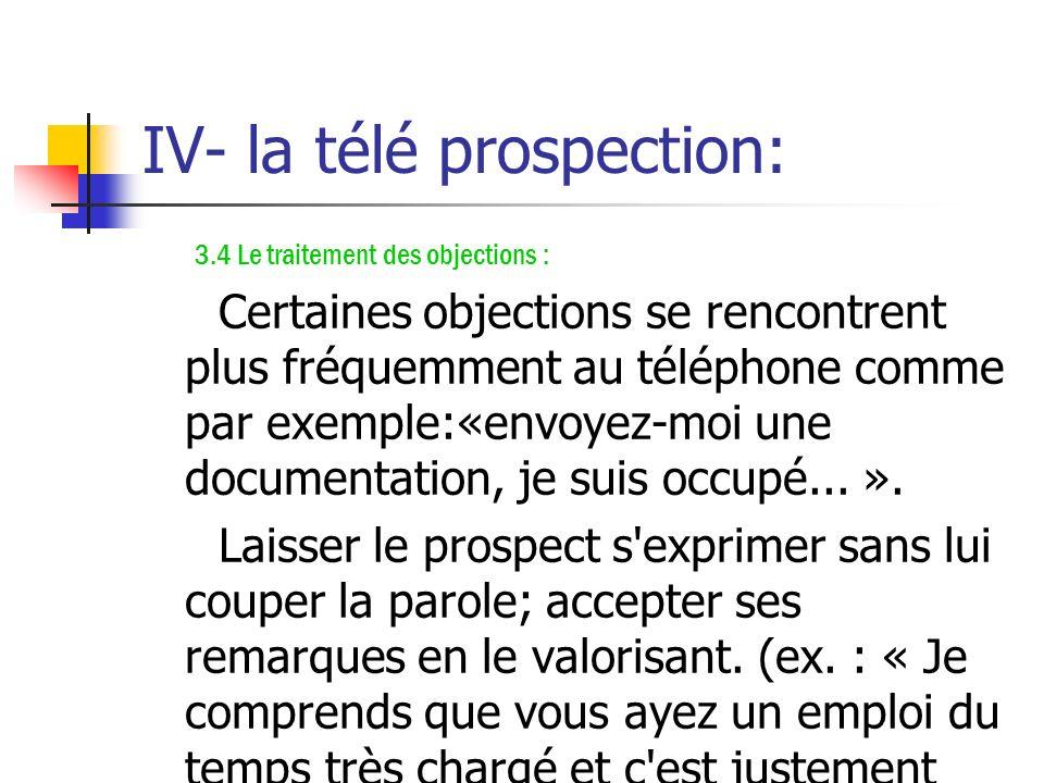 IV- la télé prospection: 3.3 L'objectif de l'appel : - Prendre l'initiative de proposer un entretien; présenter le rendez-vous sous la forme d'une que