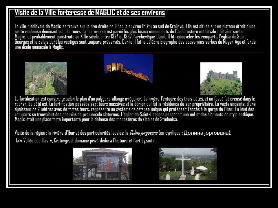 Visite de la Ville forteresse de MAGLIC et de ses environs La ville médiévale de Maglic se trouve sur la rive droite de lIbar, à environ 16 km au sud de Kraljevo.