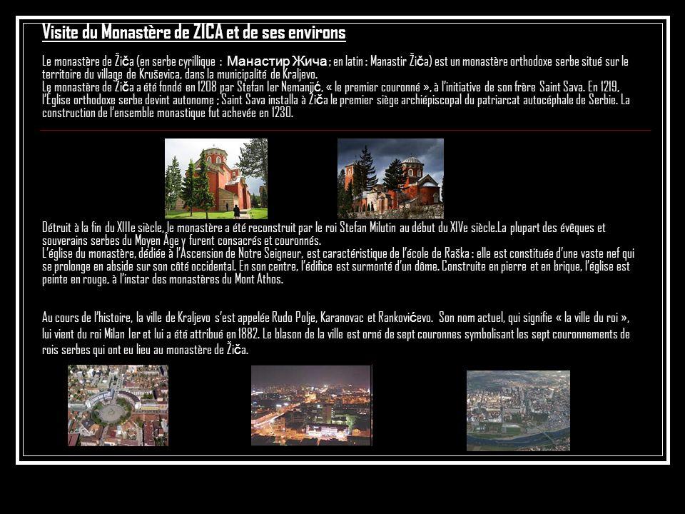 Visite du Monastère de ZICA et de ses environs Le monastère de Ži č a (en serbe cyrillique : Манастир Жича ; en latin : Manastir Ži č a) est un monastère orthodoxe serbe situé sur le territoire du village de Kruševica, dans la municipalité de Kraljevo.