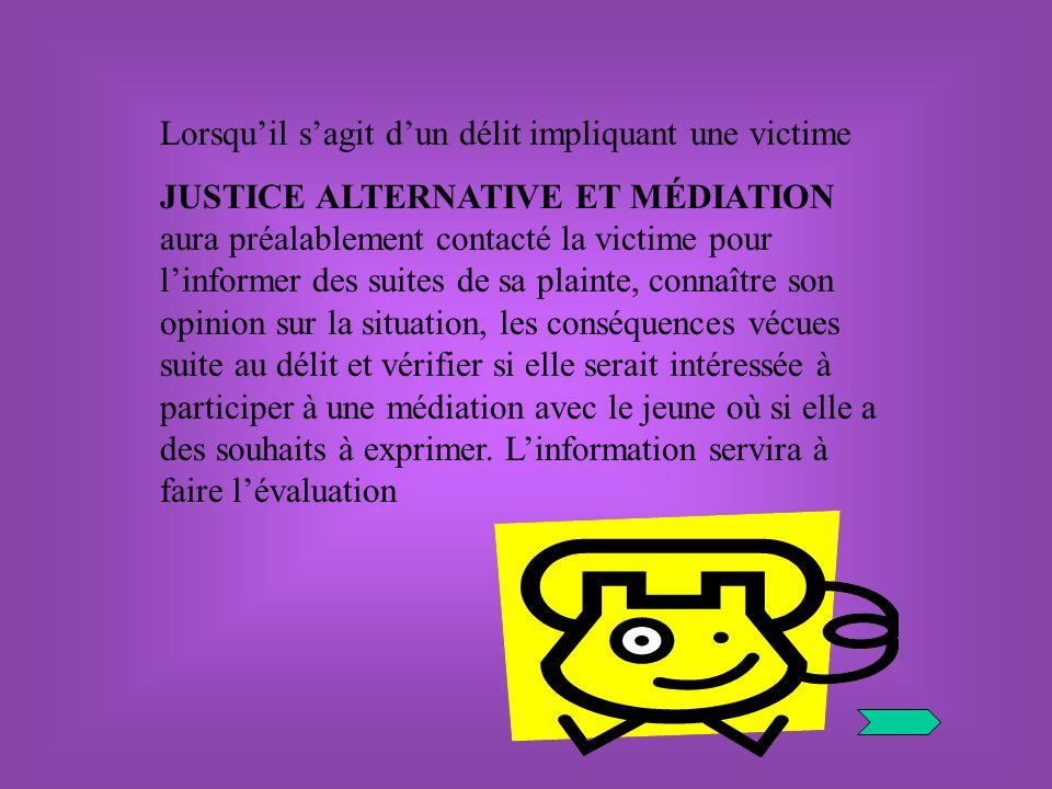 Lorsquil sagit dun délit impliquant une victime JUSTICE ALTERNATIVE ET MÉDIATION aura préalablement contacté la victime pour linformer des suites de s