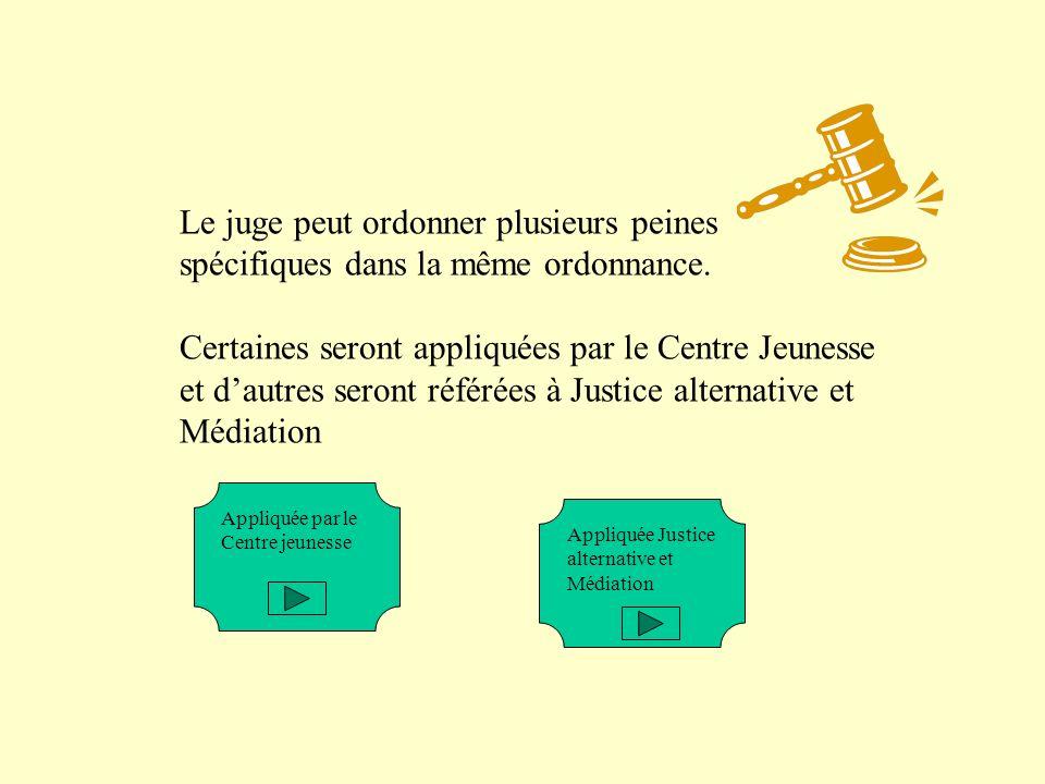 Le juge peut ordonner plusieurs peines spécifiques dans la même ordonnance. Certaines seront appliquées par le Centre Jeunesse et dautres seront référ