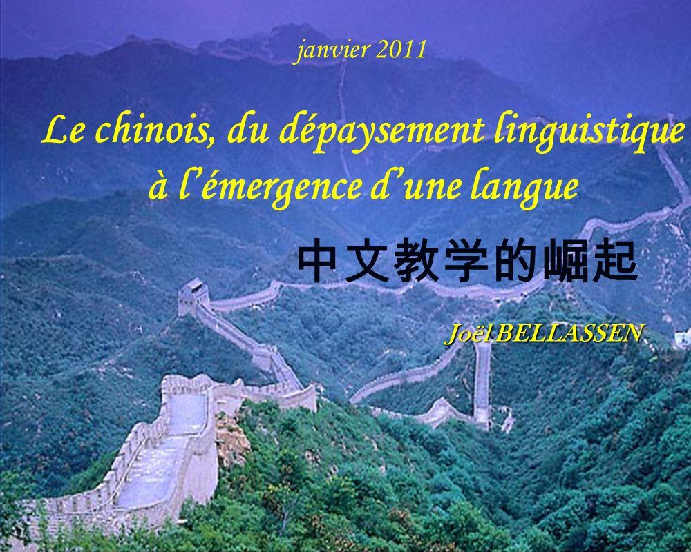 Joël BELLASSEN janvier 2011 Le chinois, du dépaysement linguistique à lémergence dune langue