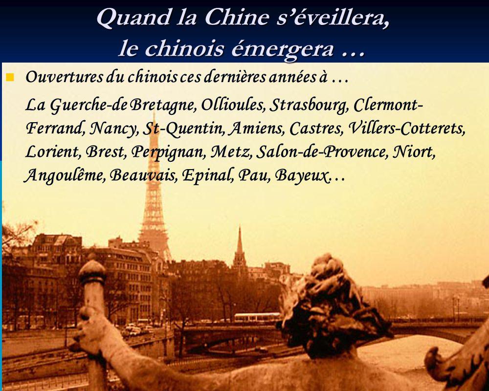 Quand la Chine séveillera, le chinois émergera … Ouvertures du chinois ces dernières années à … La Guerche-de Bretagne, Ollioules, Strasbourg, Clermon