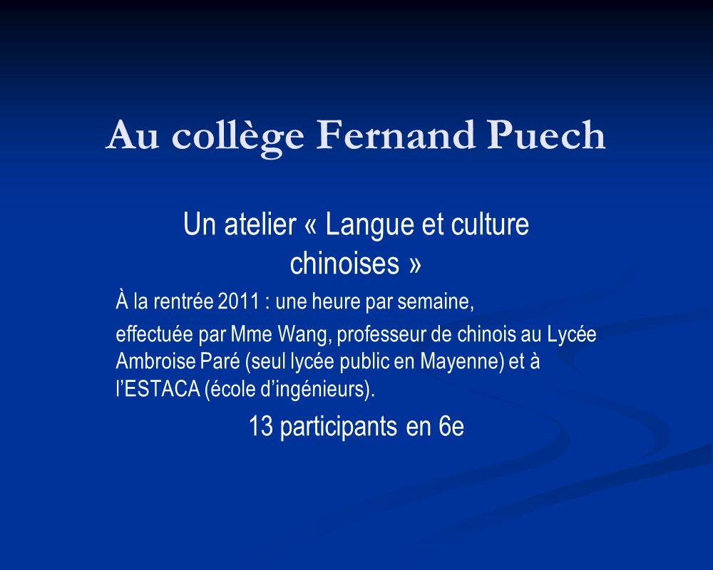 Au collège Fernand Puech Un atelier « Langue et culture chinoises » À la rentrée 2011 : une heure par semaine, effectuée par Mme Wang, professeur de c