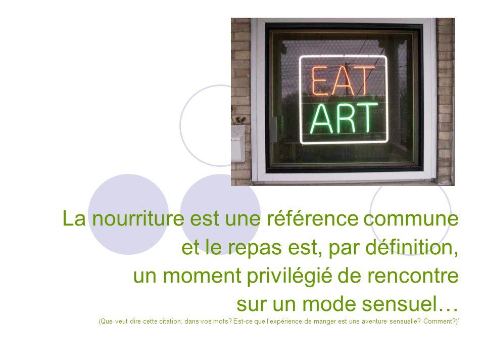 EAT ART La nourriture est une référence commune et le repas est, par définition, un moment privilégié de rencontre sur un mode sensuel… (Que veut dire