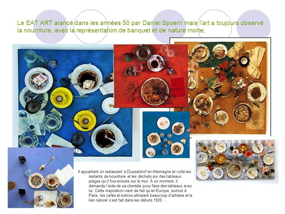 Le EAT ART alancé dans les années 50 par Daniel Spoerri mais l'art a toujours observé la nourriture, avec la représentation de banquet et de nature mo