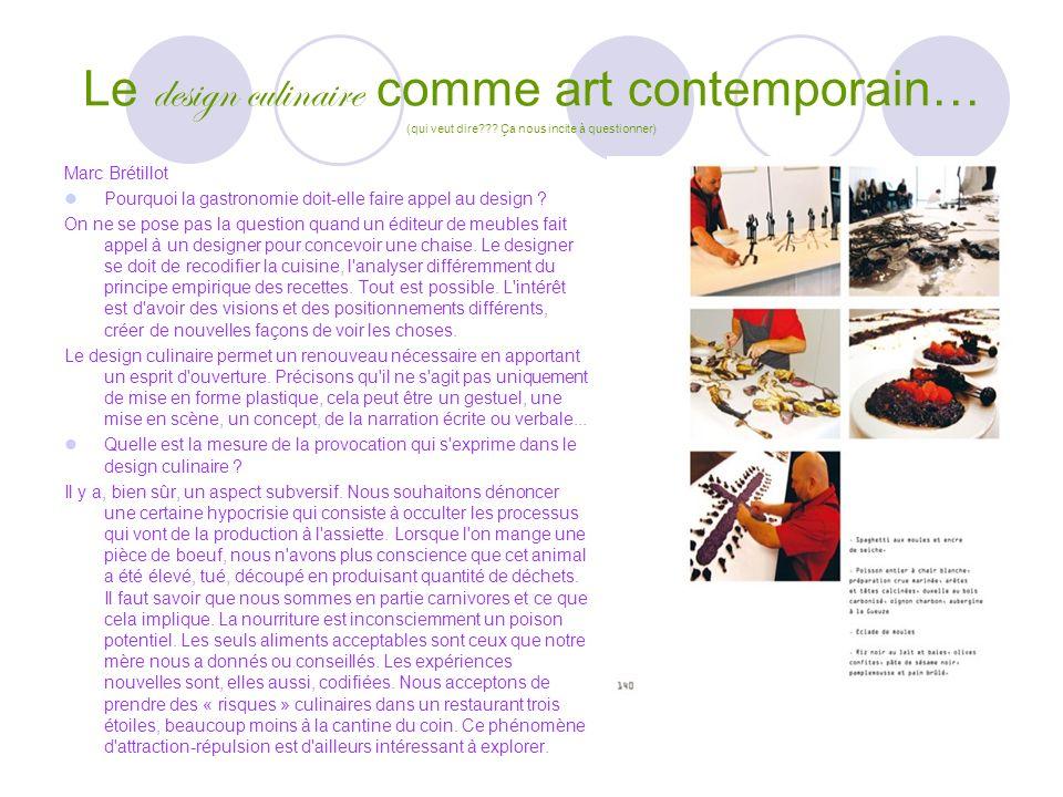 Le design culinaire comme art contemporain… (qui veut dire??? Ça nous incite à questionner) Marc Brétillot Pourquoi la gastronomie doit-elle faire app