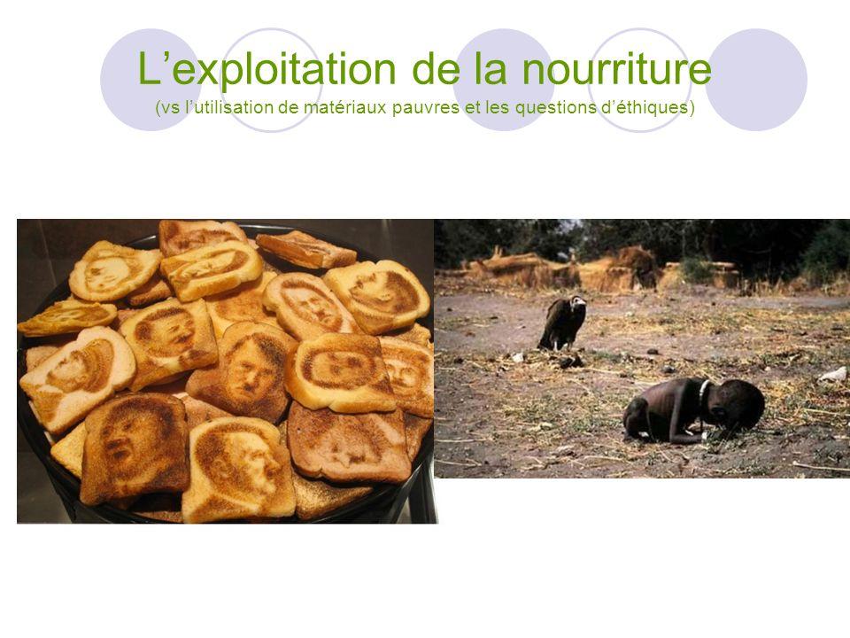 Lexploitation de la nourriture (vs lutilisation de matériaux pauvres et les questions déthiques)