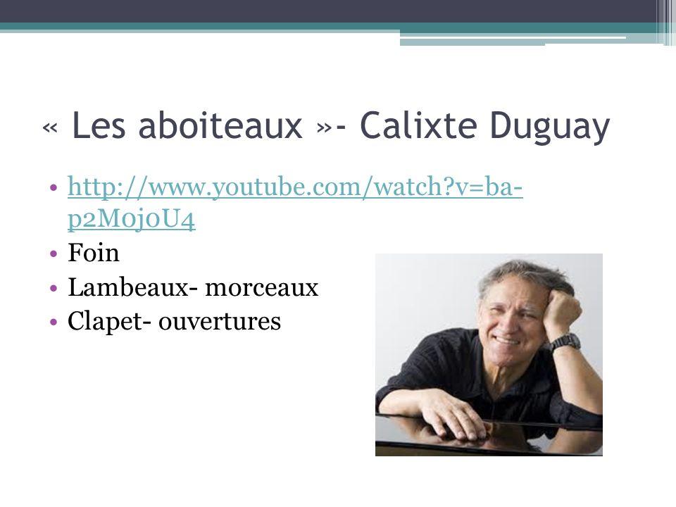« Les aboiteaux »- Calixte Duguay http://www.youtube.com/watch?v=ba- p2M0j0U4http://www.youtube.com/watch?v=ba- p2M0j0U4 Foin Lambeaux- morceaux Clape