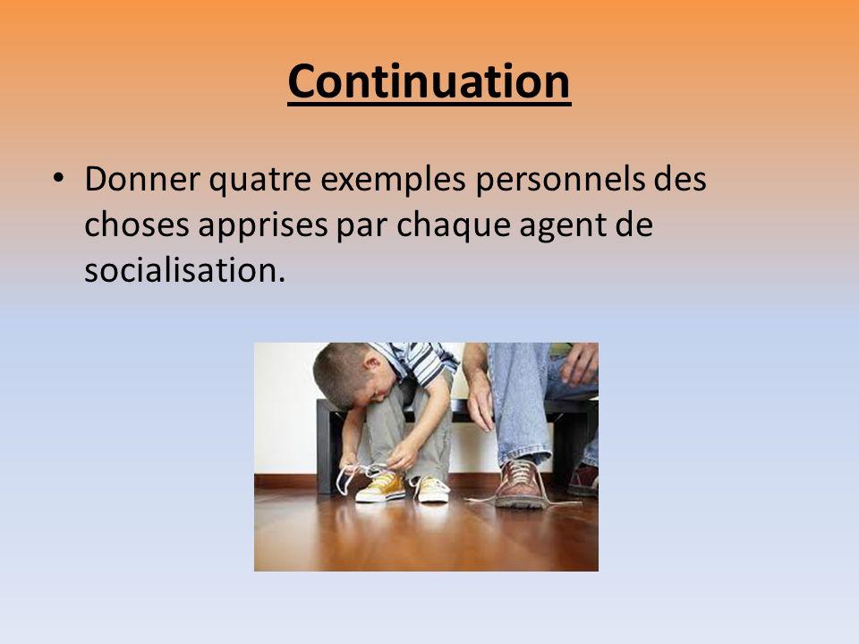 Continuation Donner quatre exemples personnels des choses apprises par chaque agent de socialisation.