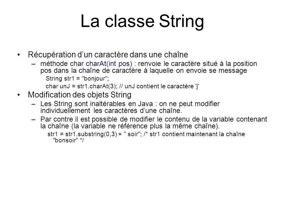 La classe String Modification des objets String –Les String sont inaltérables en Java : on ne peut modifier individuellement les caractères dune chaîne.