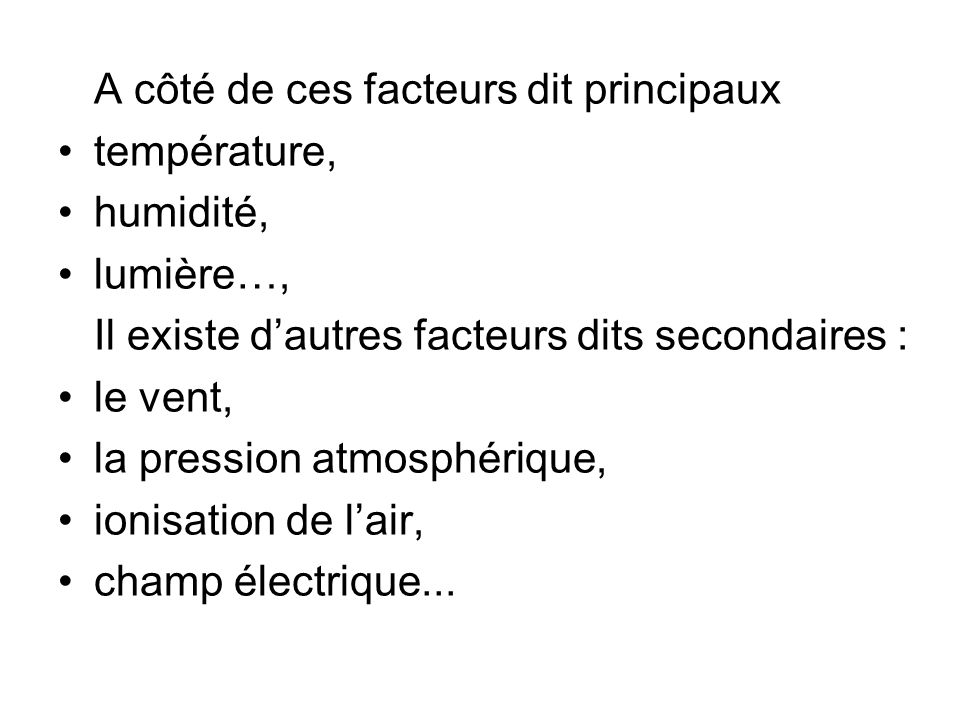 A côté de ces facteurs dit principaux température, humidité, lumière…, Il existe dautres facteurs dits secondaires : le vent, la pression atmosphériqu