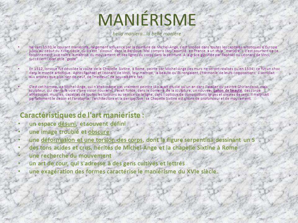 MANIÉRISME bella maniera…la belle manière Né vers 1530, le courant maniériste, largement influencé par la peinture de Michel-Ange, s'est imposé dans t