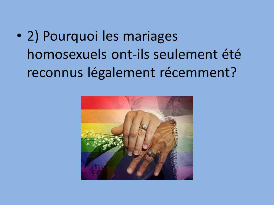 2) Pourquoi les mariages homosexuels ont-ils seulement été reconnus légalement récemment