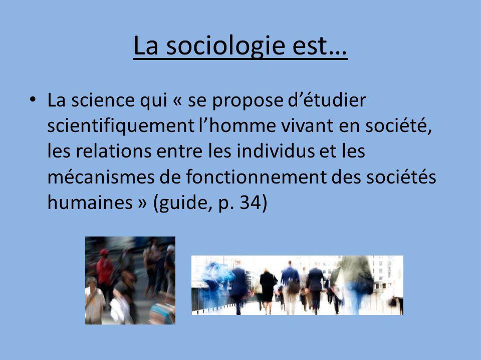 La sociologie est… La science qui « se propose détudier scientifiquement lhomme vivant en société, les relations entre les individus et les mécanismes de fonctionnement des sociétés humaines » (guide, p.