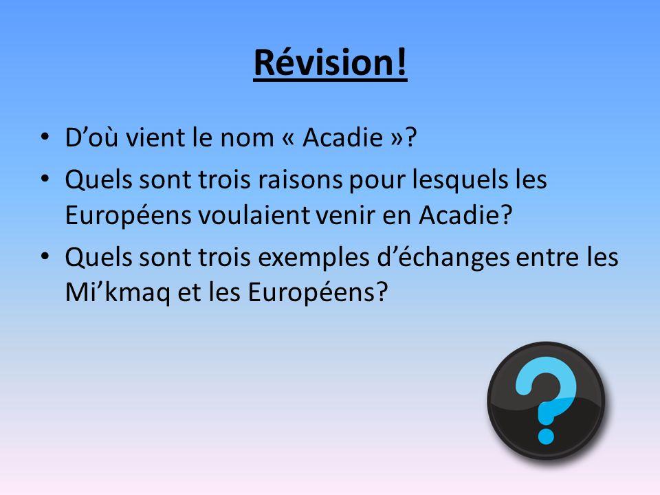 Révision. Doù vient le nom « Acadie ».