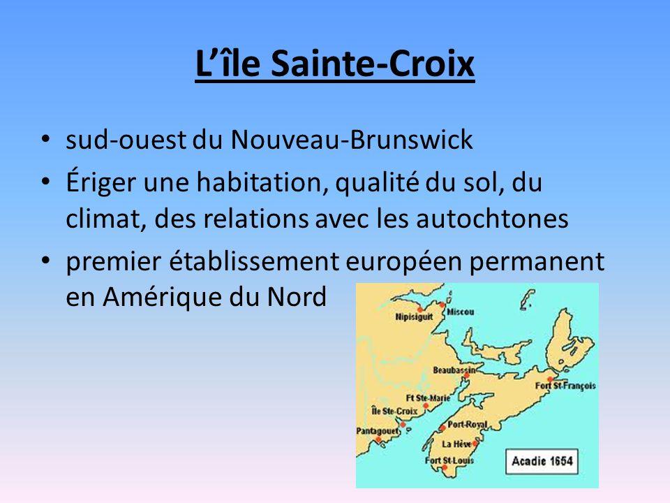 Lîle Sainte-Croix sud-ouest du Nouveau-Brunswick Ériger une habitation, qualité du sol, du climat, des relations avec les autochtones premier établissement européen permanent en Amérique du Nord