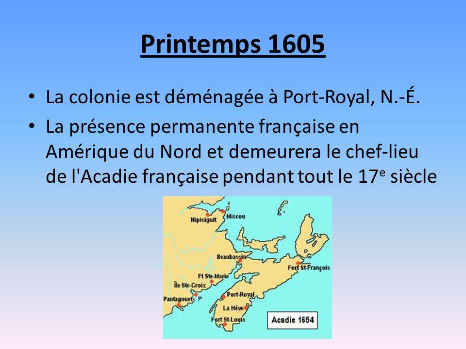 Printemps 1605 La colonie est déménagée à Port-Royal, N.-É.