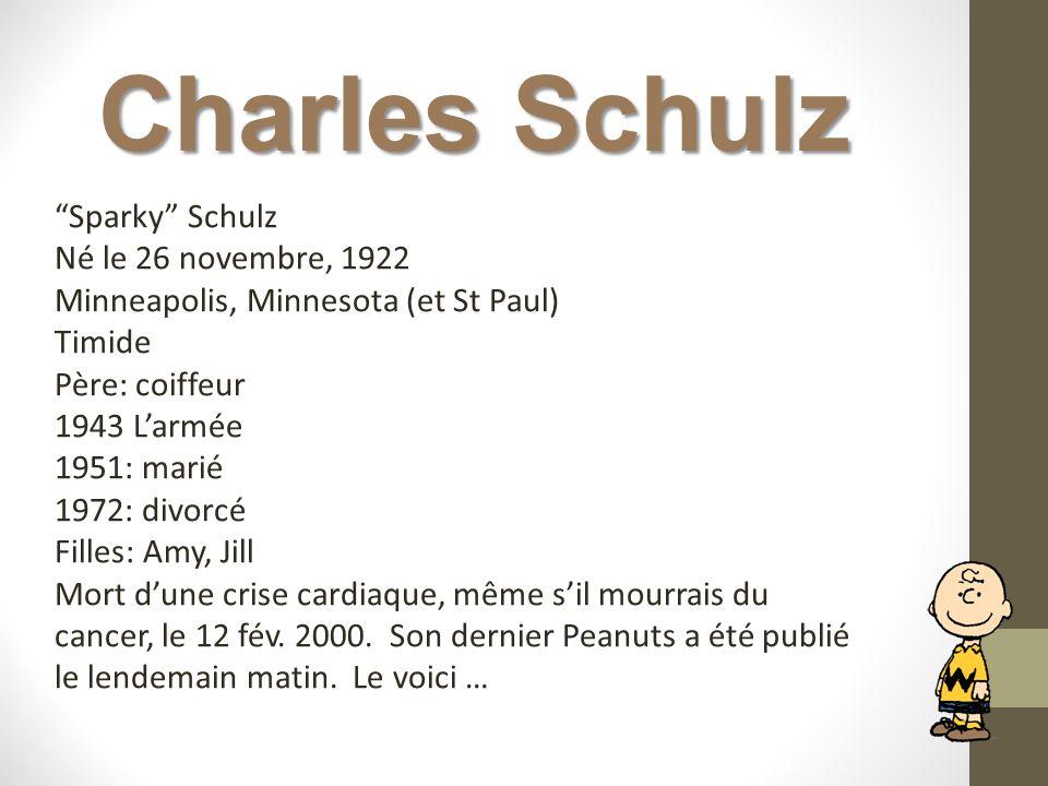Charles Schulz Sparky Schulz Né le 26 novembre, 1922 Minneapolis, Minnesota (et St Paul) Timide Père: coiffeur 1943 Larmée 1951: marié 1972: divorcé F