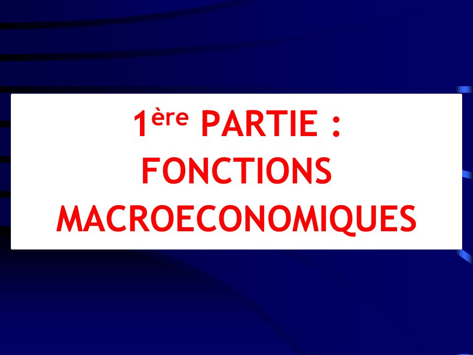 1 ère PARTIE : FONCTIONS MACROECONOMIQUES