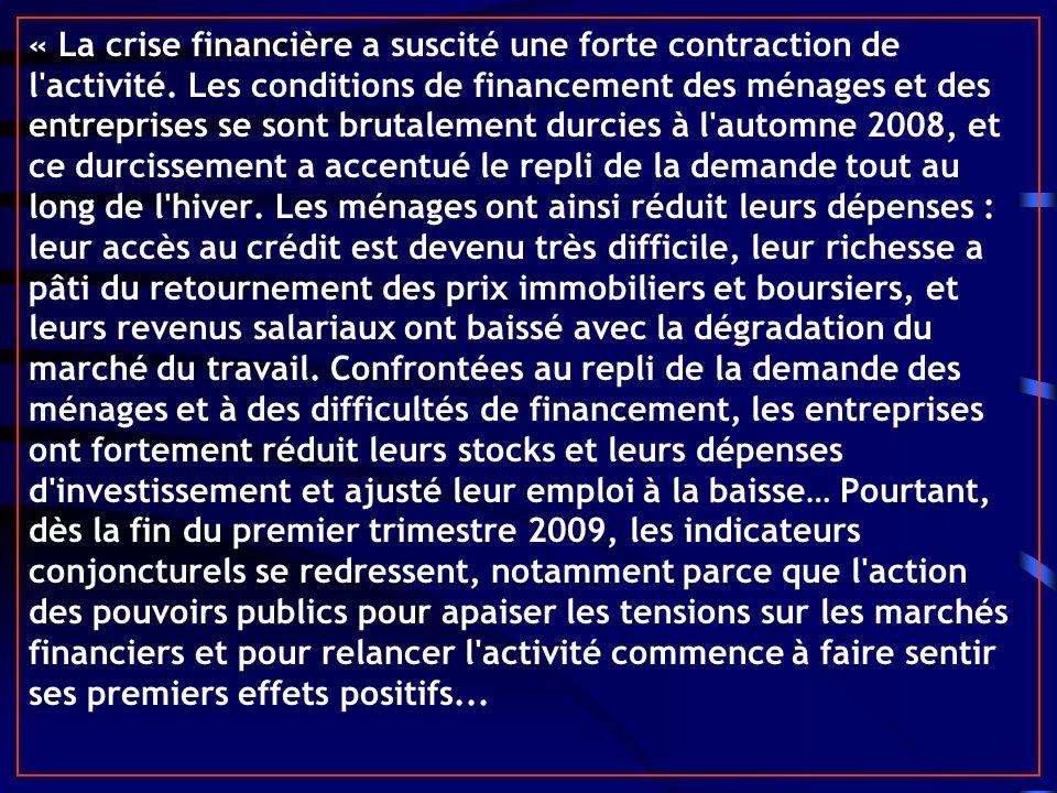 « La crise financière a suscité une forte contraction de l'activité. Les conditions de financement des ménages et des entreprises se sont brutalement