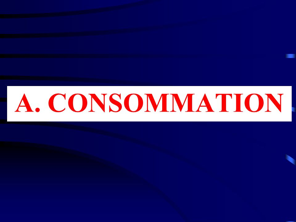 A. CONSOMMATION