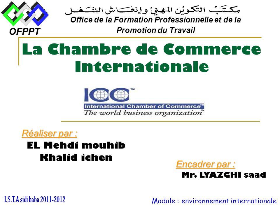 La Chambre de Commerce Internationale OFPPT Office de la Formation Professionnelle et de la Promotion du Travail I.S.T.A sidi baba 2011-2012 Module :