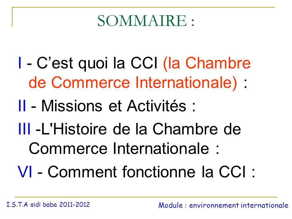 SOMMAIRE : I - Cest quoi la CCI (la Chambre de Commerce Internationale) : II - Missions et Activités : III -L'Histoire de la Chambre de Commerce Inter
