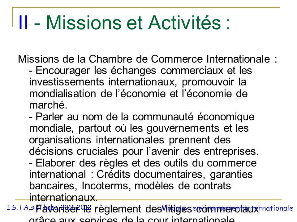 II - Missions et Activités : Missions de la Chambre de Commerce Internationale : - Encourager les échanges commerciaux et les investissements internat