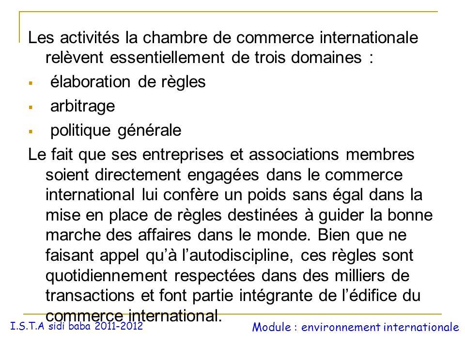 Les activités la chambre de commerce internationale relèvent essentiellement de trois domaines : élaboration de règles arbitrage politique générale Le