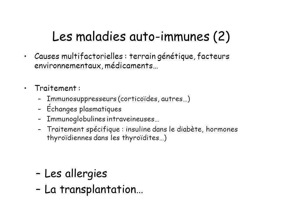 Les maladies auto-immunes (2) Causes multifactorielles : terrain génétique, facteurs environnementaux, médicaments… Traitement : –Immunosuppresseurs (