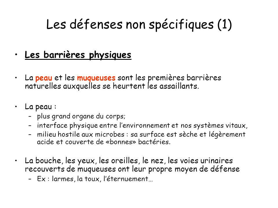 Les défenses non spécifiques (1) Les barrières physiques La peau et les muqueuses sont les premières barrières naturelles auxquelles se heurtent les a