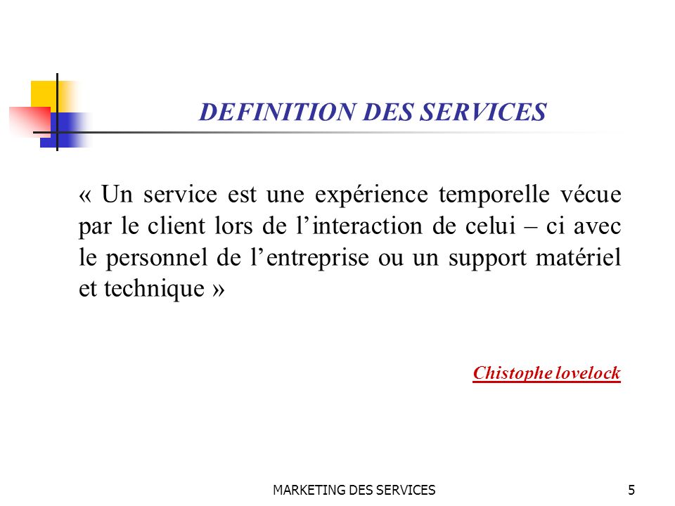 MARKETING DES SERVICES76 Marketing des services La prestation doit suivre donc une logique « marketing de qualité »