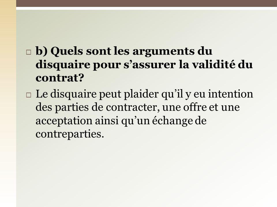 b) Quels sont les arguments du disquaire pour sassurer la validité du contrat? Le disquaire peut plaider quil y eu intention des parties de contracter