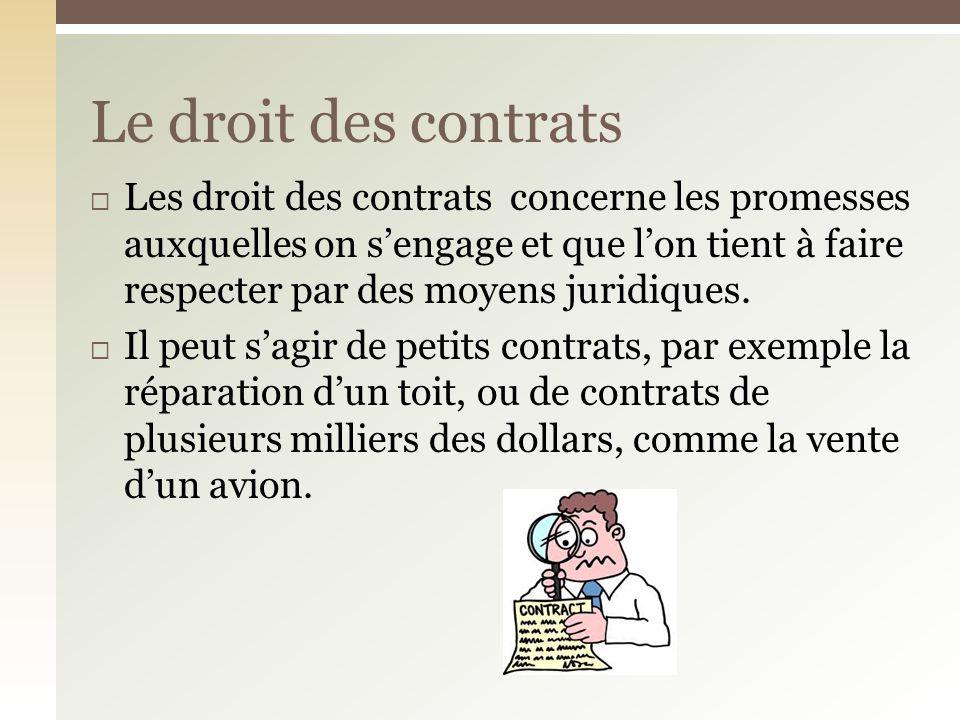 Les droit des contrats concerne les promesses auxquelles on sengage et que lon tient à faire respecter par des moyens juridiques. Il peut sagir de pet