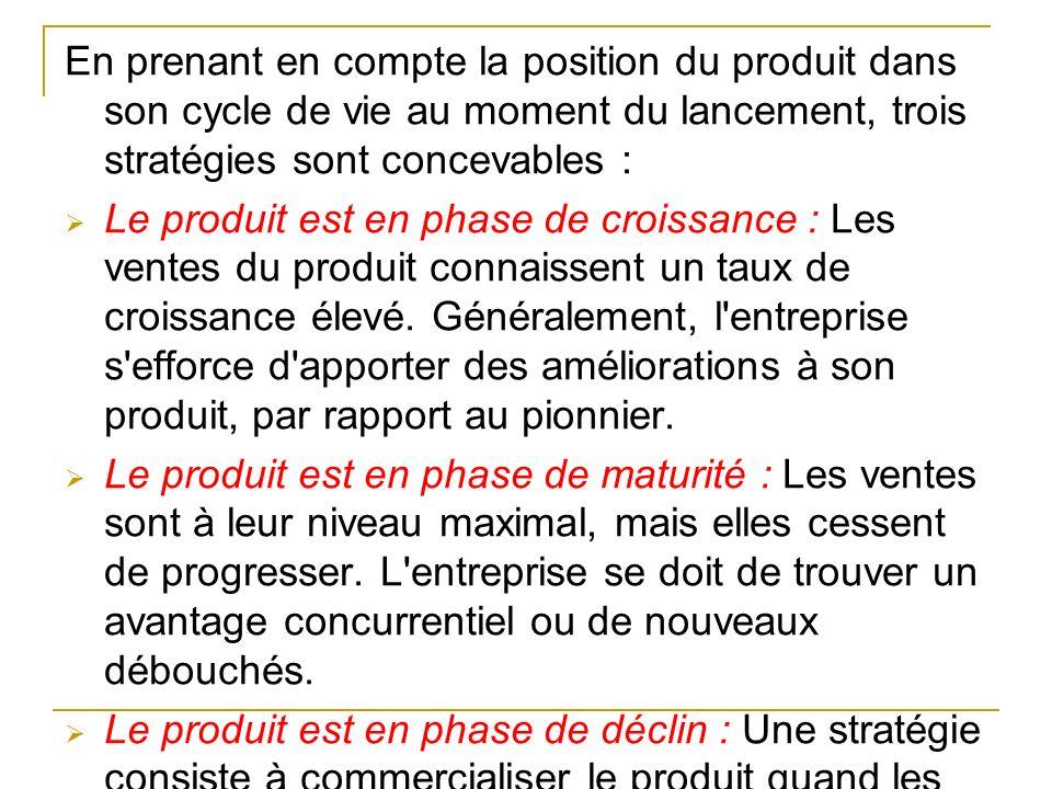 En prenant en compte la position du produit dans son cycle de vie au moment du lancement, trois stratégies sont concevables : Le produit est en phase