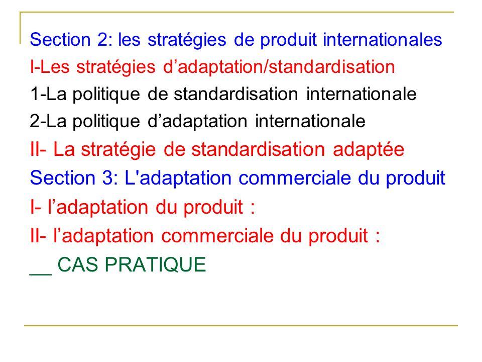 Section 2: les stratégies de produit internationales I-Les stratégies dadaptation/standardisation 1-La politique de standardisation internationale 2-L
