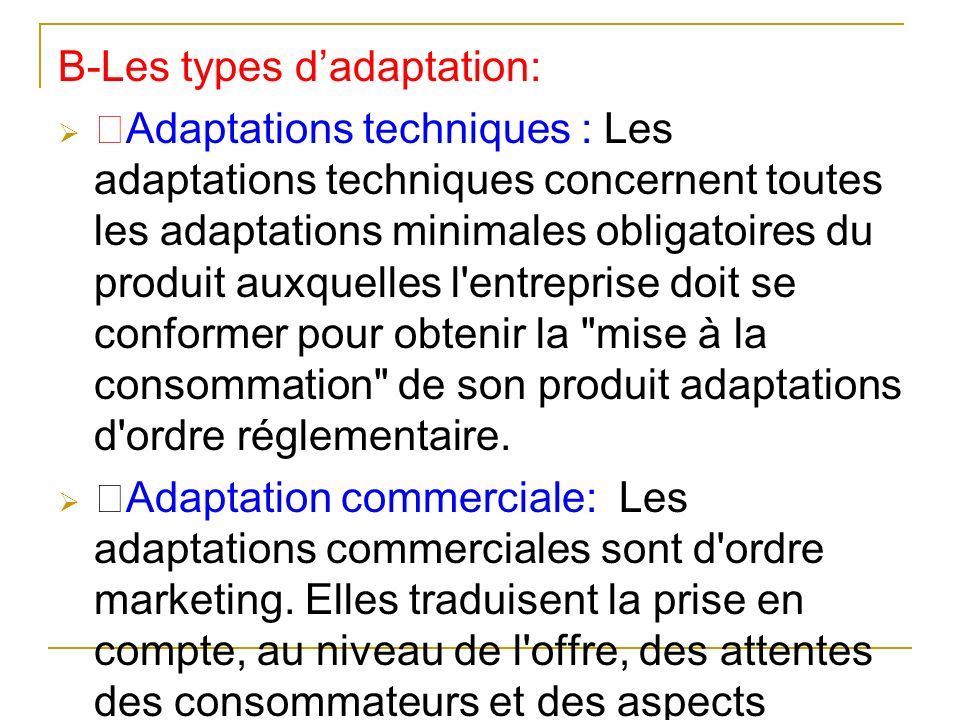 B-Les types dadaptation: Adaptations techniques : Les adaptations techniques concernent toutes les adaptations minimales obligatoires du produit auxqu
