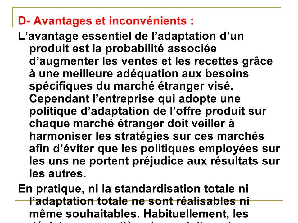 D- Avantages et inconvénients : Lavantage essentiel de ladaptation dun produit est la probabilité associée daugmenter les ventes et les recettes grâce
