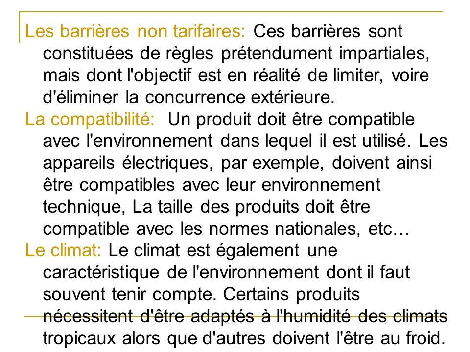 Les barrières non tarifaires: Ces barrières sont constituées de règles prétendument impartiales, mais dont l'objectif est en réalité de limiter, voire