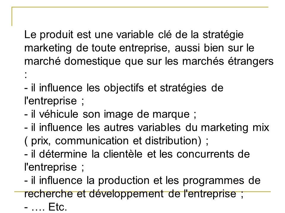 Le produit est une variable clé de la stratégie marketing de toute entreprise, aussi bien sur le marché domestique que sur les marchés étrangers : - i