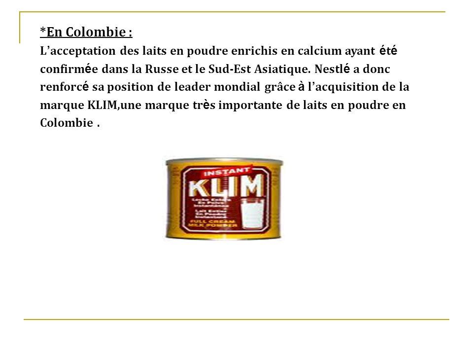 *En Colombie : L acceptation des laits en poudre enrichis en calcium ayant é t é confirm é e dans la Russe et le Sud-Est Asiatique. Nestl é a donc ren