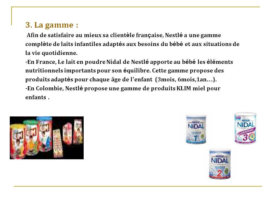 3. La gamme : Afin de satisfaire au mieux sa client è le fran ç aise, Nestl é a une gamme compl è te de laits infantiles adapt é s aux besoins du b é