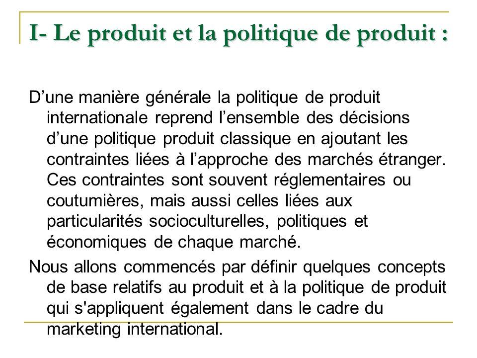 I- Le produit et la politique de produit : Dune manière générale la politique de produit internationale reprend lensemble des décisions dune politique