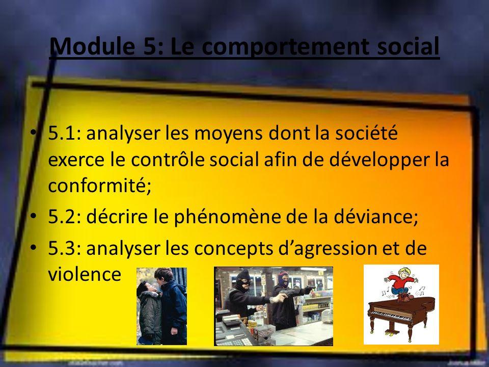 Module 5: Le comportement social 5.1: analyser les moyens dont la société exerce le contrôle social afin de développer la conformité; 5.2: décrire le