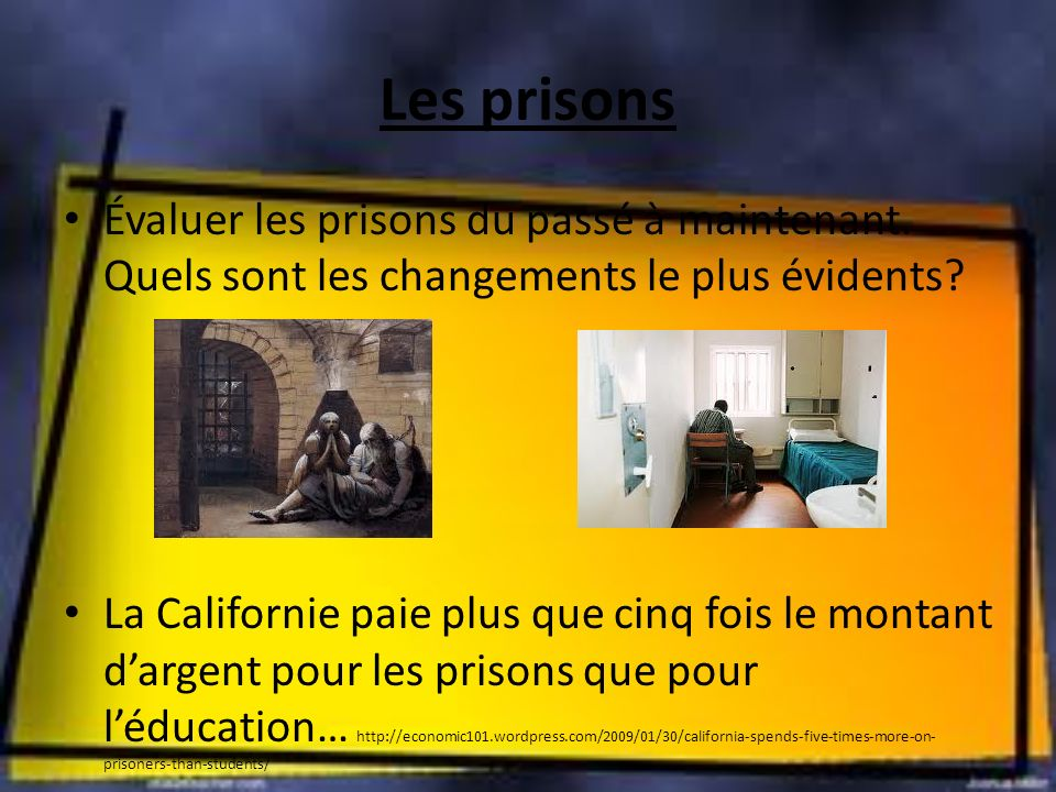 Les prisons Évaluer les prisons du passé à maintenant. Quels sont les changements le plus évidents? La Californie paie plus que cinq fois le montant d