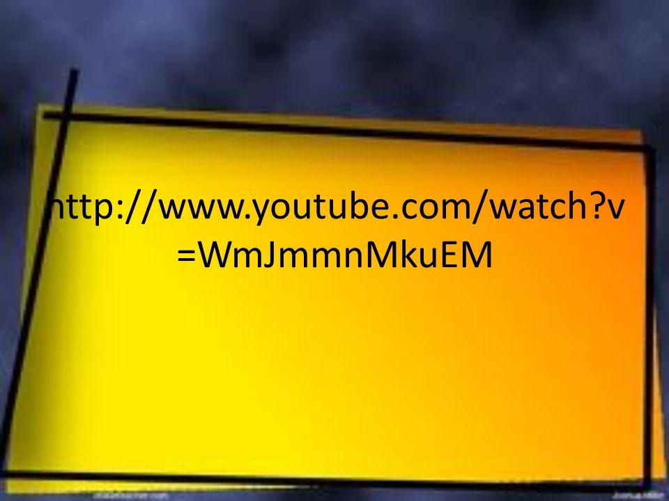 http://www.youtube.com/watch?v =WmJmmnMkuEM
